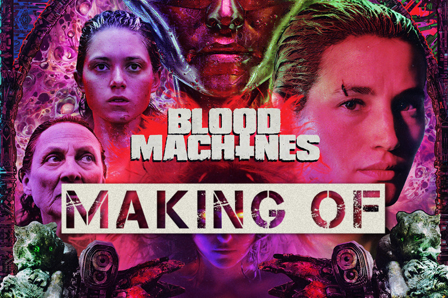 BLOOD MACHINES, LE MAKING-OF